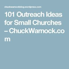 101 Outreach Ideas for Small Churches – ChuckWarnock.com                                                                                                                                                                                 More