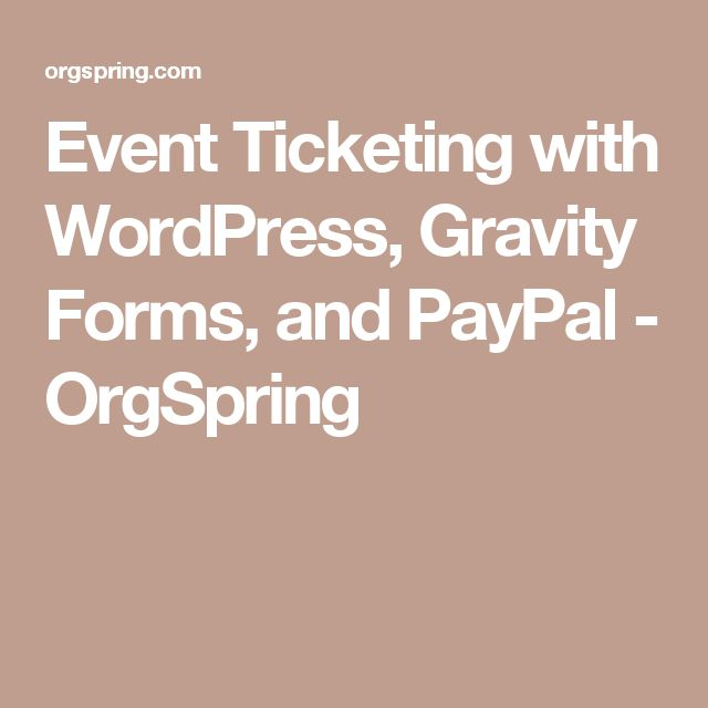 Event Ticketing with WordPress, Gravity Forms, and PayPal - OrgSpring