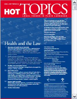 Health and the law - Hot Topics series, no 64 Legal Information Access Centre (LIAC) Regulation of healthcare - medicines - medical treatment - hospitals - health professionals - privacy of information - emerging medical technologies - duty of care - informed consent - end of life court decisions - ethical dilemmas relating to healthcare.