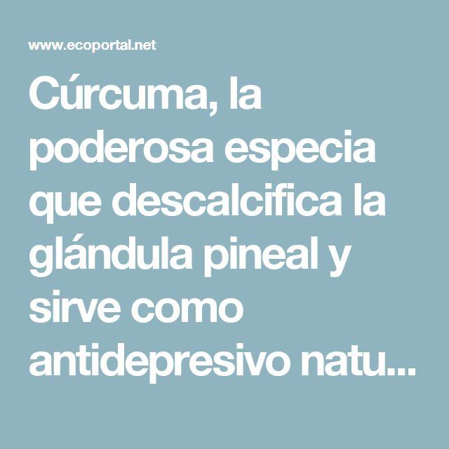 Cúrcuma, la poderosa especia que descalcifica la glándula pineal y sirve como antidepresivo natural - Ecoportal.net