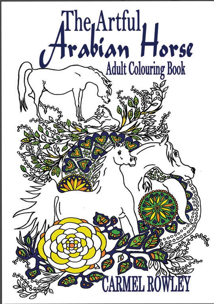 The Artful Arabian Horse Adult Colouring Book. - Contains images to colour and thought provoking quotes. Already sold to UK, US, Canada and Australia. Buy Online