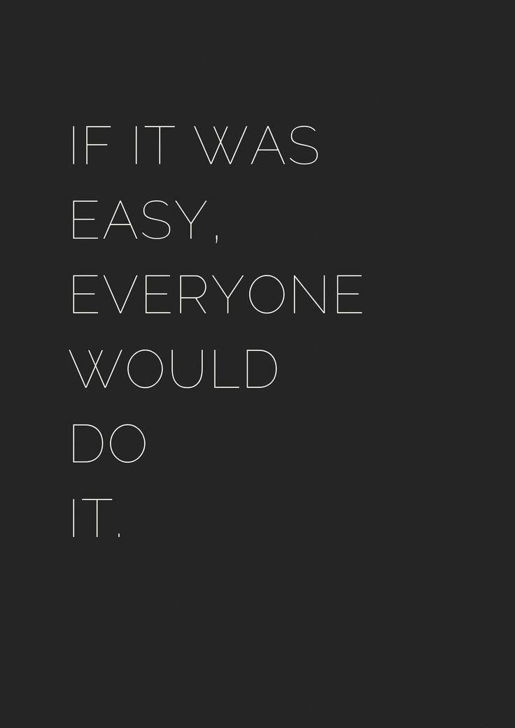 Top 30 Black White Inspirational Quotes If It Was Easy Everyone