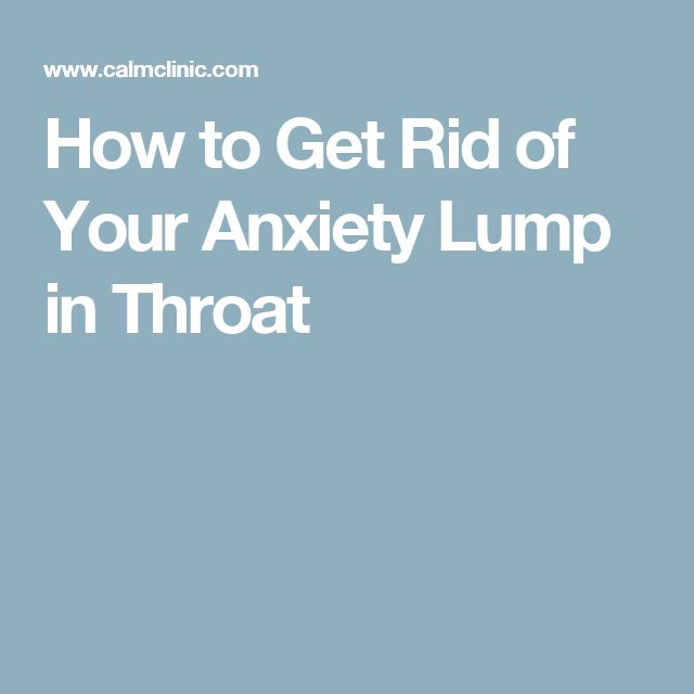 How to Get Rid of Your Anxiety Lump in Throat