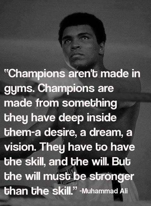 """ Champions Aren't Made In Gyms. Champions Are Made From Something They Have Deep Inside Them-A Desrie… - Muhammad Ali ~ Sports Quote"