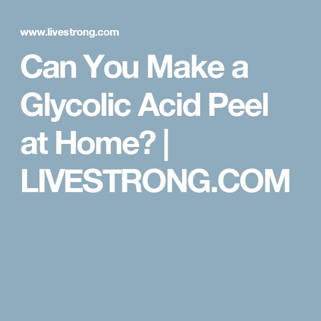 Can You Make a Glycolic Acid Peel at Home? | LIVESTRONG.COM