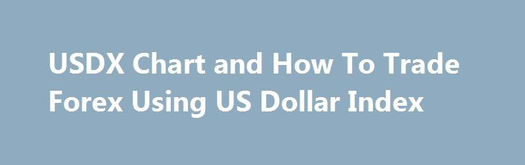 USDX Chart and How To Trade Forex Using US Dollar Index http://trading.remmont.com/usdx-chart-and-how-to-trade-forex-using-us-dollar-index/  Trade Forex Trading How To Trade Forex Using USDX Chart The US Dollar Index is a measure of the value of the United States Dollar relative to a basket of foreign currencies. It is a mean value of rate fluctuation of USD compared with the six major world currencies JPY, EUR, GBP, CAD, CHF and Continue Reading