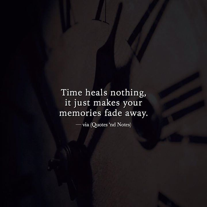 Time heals nothing it just makes your memories fade away. via (http://ift.tt/2jaoOTC)