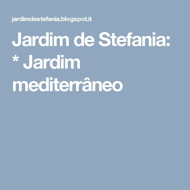 Jardim de Stefania: * Jardim mediterrâneo