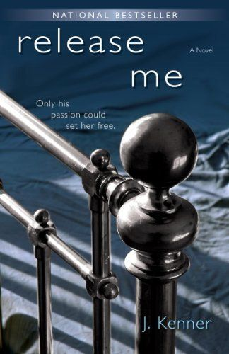 Release Me: A Novel by J. Kenner   Stark Trilogy Book #1 (Damian Stark now replaces all my fantasies)