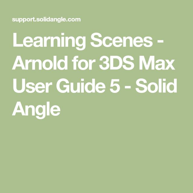 Learning Scenes - Arnold for 3DS Max User Guide 5 - Solid Angle