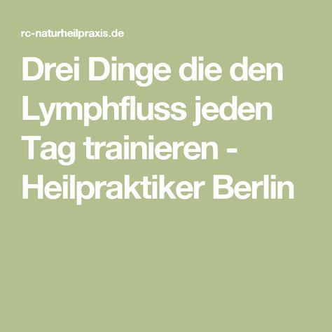 Drei Dinge die den Lymphfluss jeden Tag trainieren - Heilpraktiker Berlin