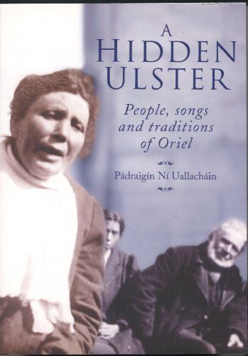 A Hidden Ulster: People, Songs & Traditions of Oriel by Padraigin Ni Uallachain http://www.amazon.co.uk/dp/1851827382/ref=cm_sw_r_pi_dp_XwqMwb07XFJF9