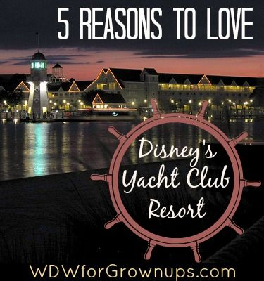 5 Reasons To Love Disney's Yacht Club Resort