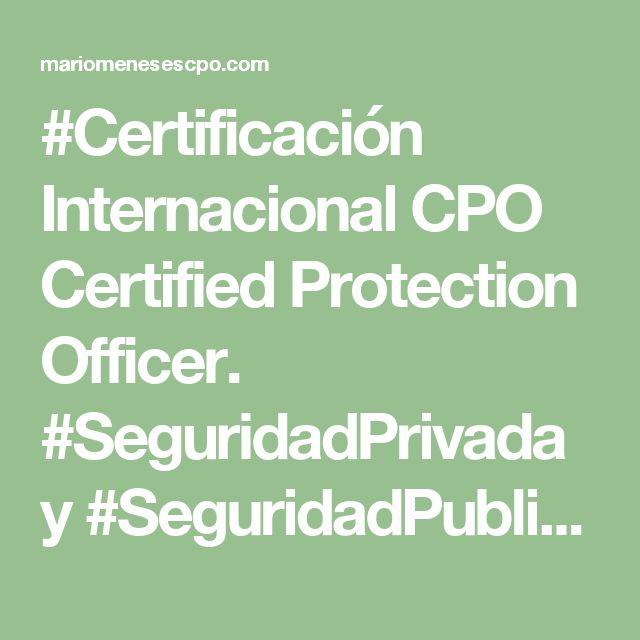 #Certificación Internacional CPO Certified Protection Officer.  #SeguridadPrivada y #SeguridadPublica | Seguridad Personal y Profesional