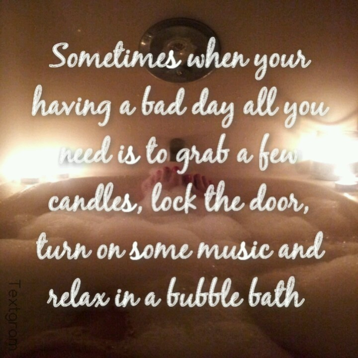 Bad Day Quotes And Sayings: #bubblebath #badday #candles