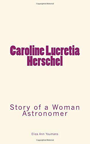 Caroline Lucretia Herschel: Story of a Woman Astronomer b... https://www.amazon.com/dp/1978471890/ref=cm_sw_r_pi_dp_x_ZsybAbERYAGV3