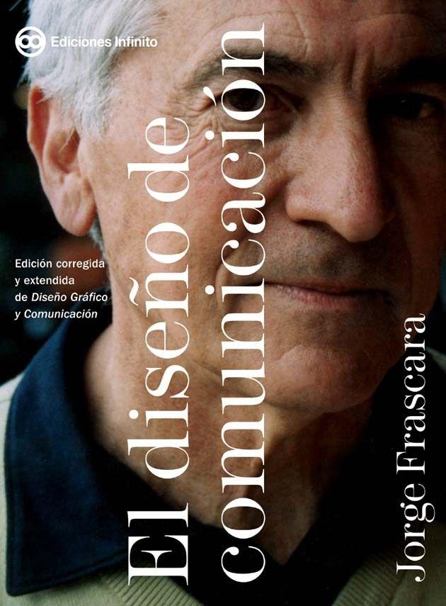 Frascara, Jorge. El diseño de comunicación. 2012. ISBN: 9789879393673. Disponible en: Libros electrónicos EBRARY