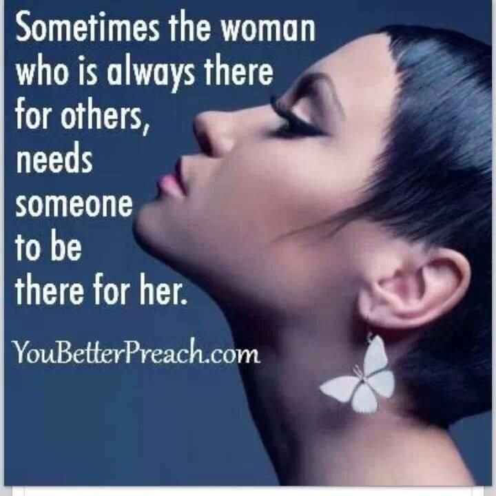 Sometimes the woman who is always there for others, needs someone to be there for her