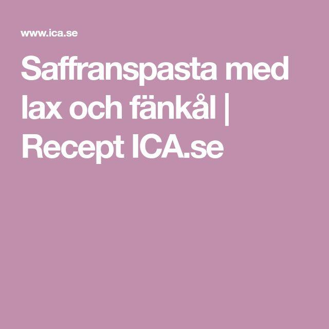 Saffranspasta med lax och fänkål | Recept ICA.se