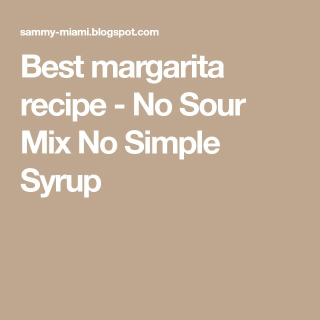 Best margarita recipe - No Sour Mix No Simple Syrup