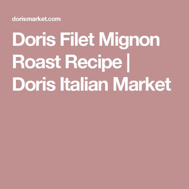 Doris Filet Mignon Roast Recipe | Doris Italian Market
