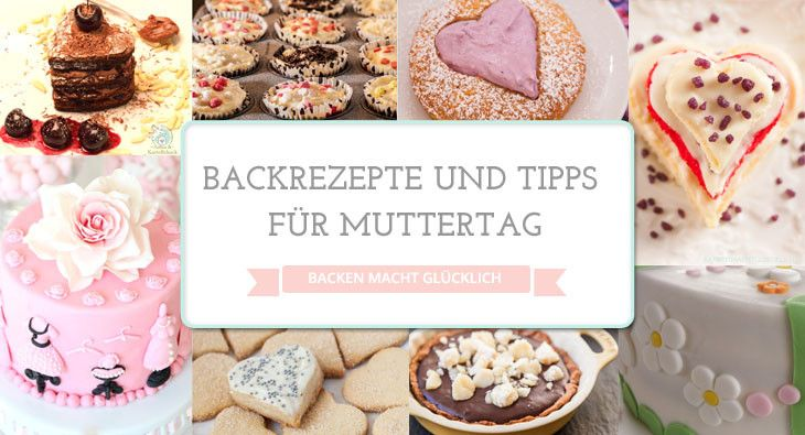 Backen für Muttertag: Leckere Rezepte und schöne kleine Geschenke | http://www.backenmachtgluecklich.de