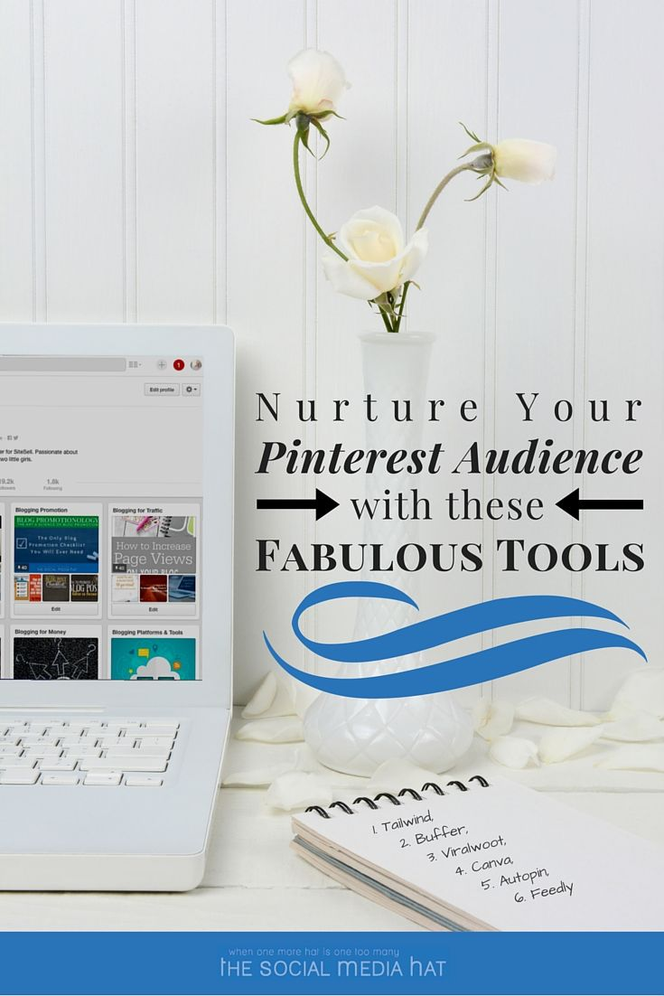 Nurture Your Pinterest Audience With These Fabulous Tools