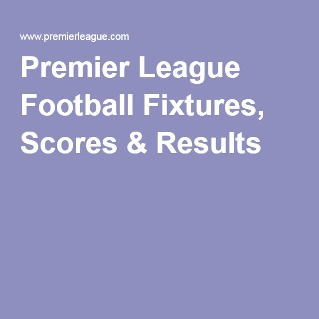 Premier League Football Fixtures, Scores & Results