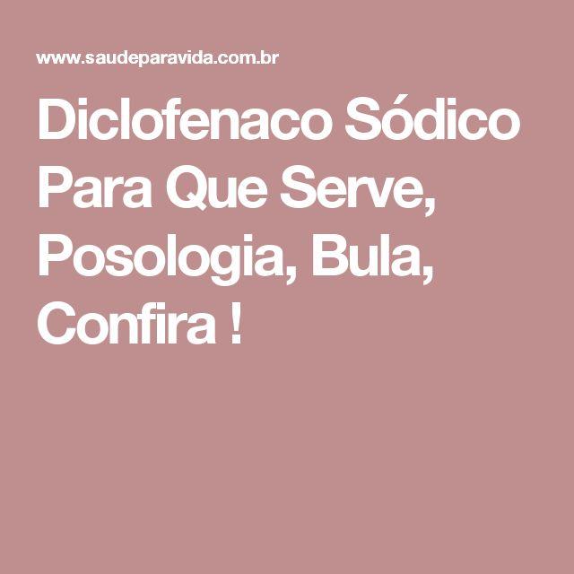 Diclofenaco Sódico Para Que Serve, Posologia, Bula, Confira !