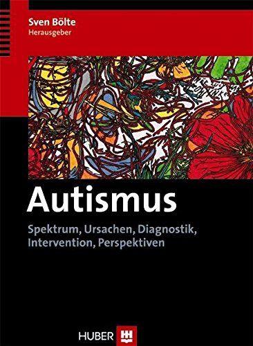 Autismus. Spektrum, Ursachen, Diagnostik, Intervention, Perspektiven von Sven Bölte (Hrsg.) http://www.amazon.de/dp/3456847386/ref=cm_sw_r_pi_dp_4HLbxb0HF5WA2