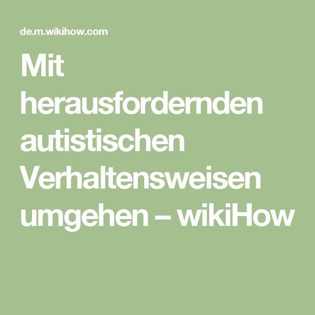 Mit herausfordernden autistischen Verhaltensweisen umgehen – wikiHow