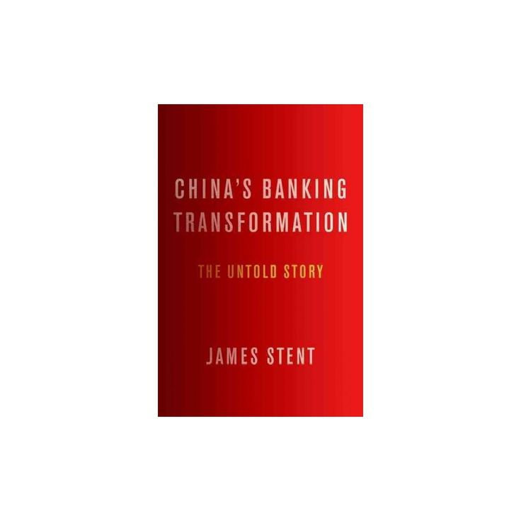 China's Banking Transformation : The Untold Story (Hardcover) (James Stent)