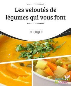 Les #veloutés de légumes qui vous font maigrir Existe-t-il un #plat sain, complet, nourrissant, et qui fait #maigrir ? Oui, et il s'agit des veloutés de #légumes !