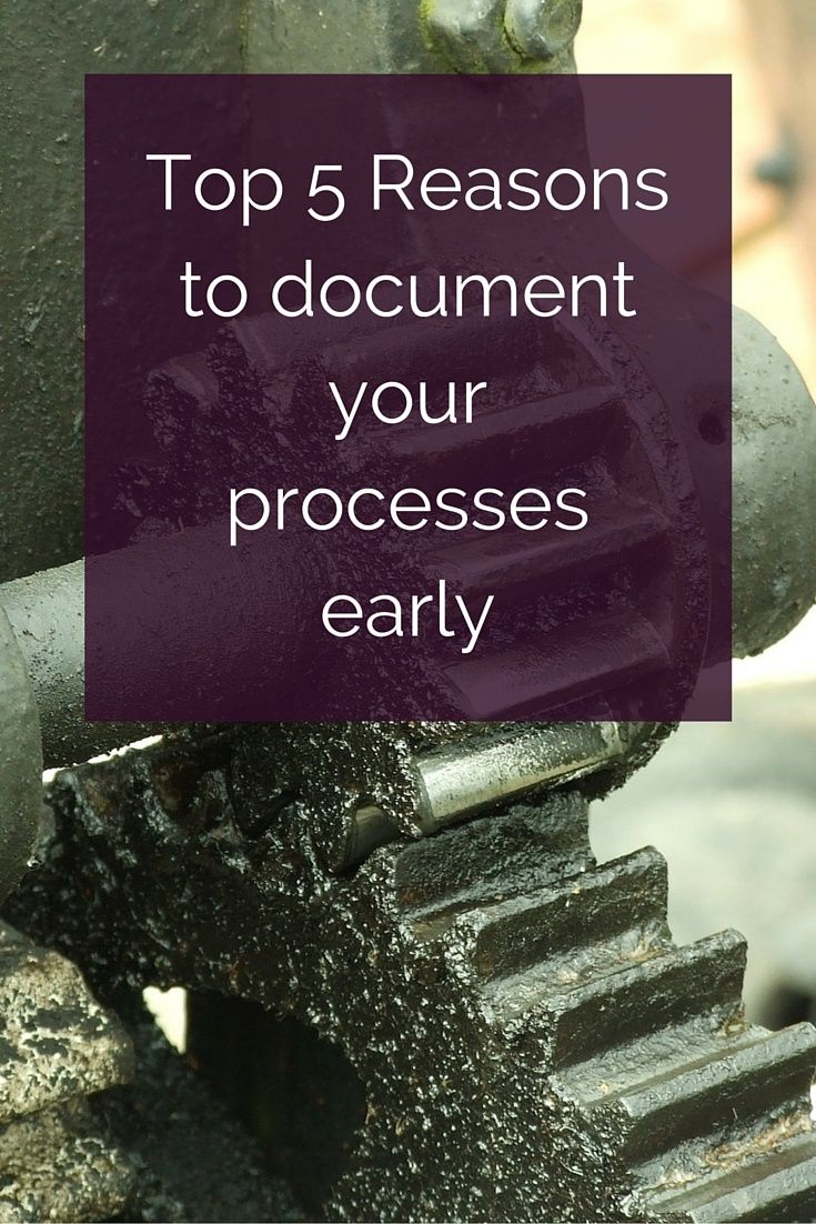 My top 5 reasons why you should document your processes early.