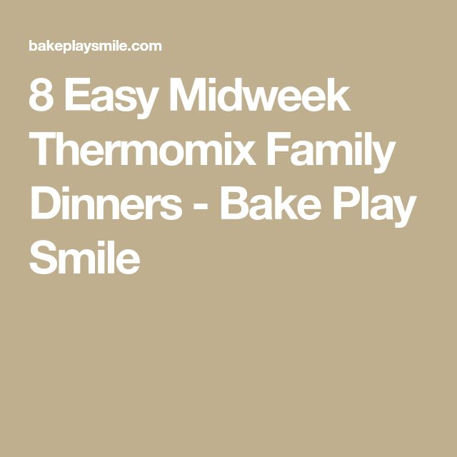 8 Easy Midweek Thermomix Family Dinners - Bake Play Smile