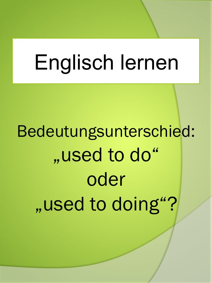 """Learn English: """"used to do"""" or """"used to doing""""? Differences in meaning"""