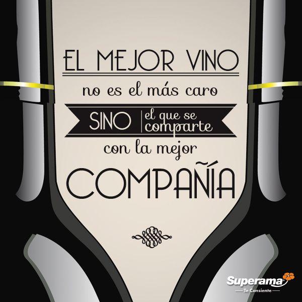 #Frasesgourmet El mejor vino no es el más caro sino el que se comparte con la mejor compañía.