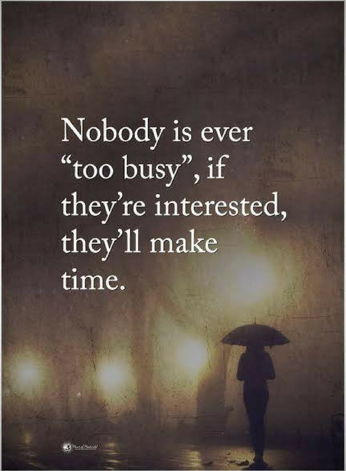 """busy quotes Nobody is ever """"Too busy"""", if they're interested, they'll make time."""
