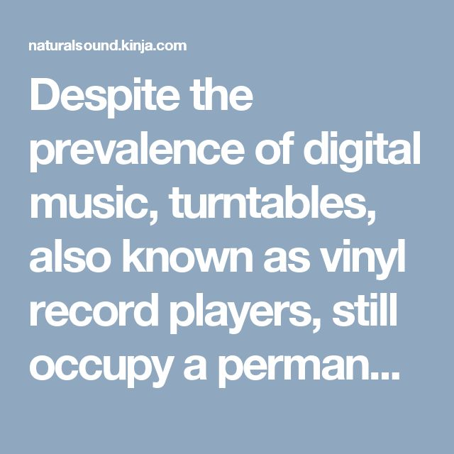 Despite the prevalence of digital music, turntables, also known as vinyl record players, still occupy a permanent place in many music lover's music staples.