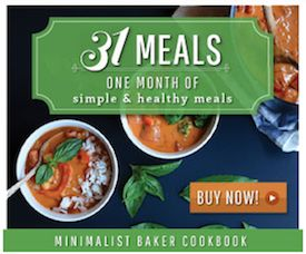 We discovered that Dana aka Minimalist Baker had recently updated her eBook: 31 Meals - a month of simple, healthy dinners. This new version is 100% plant-based! Aaahhh Dana, how do we love you, let me count the ways.