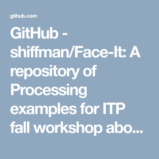 GitHub - shiffman/Face-It: A repository of Processing examples for ITP fall workshop about face detection, recognition, and miscellaneous tracking methods.
