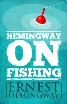 Hemingway On Fishing by Ernest Hemingway