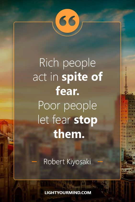 """""""Rich people act in spite of fear. Poor people let fear stop them. - Robert Kiyosaki"""" Life quotes 