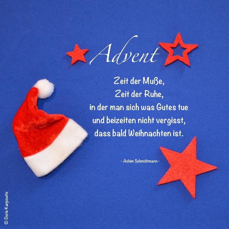 """❦ Advent ❦  """"Zeit der Muße, Zeit der Ruhe, in der man sich was Gutes tue und beizeiten nicht vergisst, dass bald Weihnachten ist.  - Achim Schmidtmann -    Jetzt ist sie wieder da, die Advents-Zeit und ich wünsche euch einen guten Start in einen Advent voller Muße, Zeit und Ruhe."""