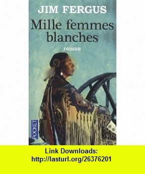 Mille femmes blanches (French Edition) (9782266217460) Jim Fergus , ISBN-10: 2266217461  , ISBN-13: 978-2266217460 ,  , tutorials , pdf , ebook , torrent , downloads , rapidshare , filesonic , hotfile , megaupload , fileserve