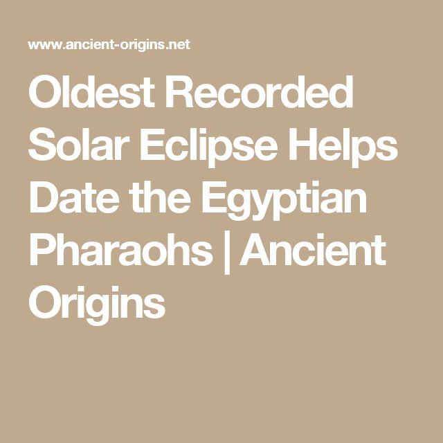 Oldest Recorded Solar Eclipse Helps Date the Egyptian Pharaohs | Ancient Origins