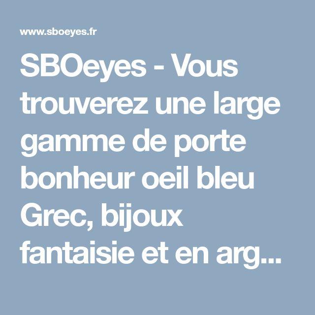 SBOeyes - Vous trouverez une large gamme  de porte bonheur oeil bleu Grec, bijoux fantaisie et en argent. Collection enfant/bébé. Décorations murales.
