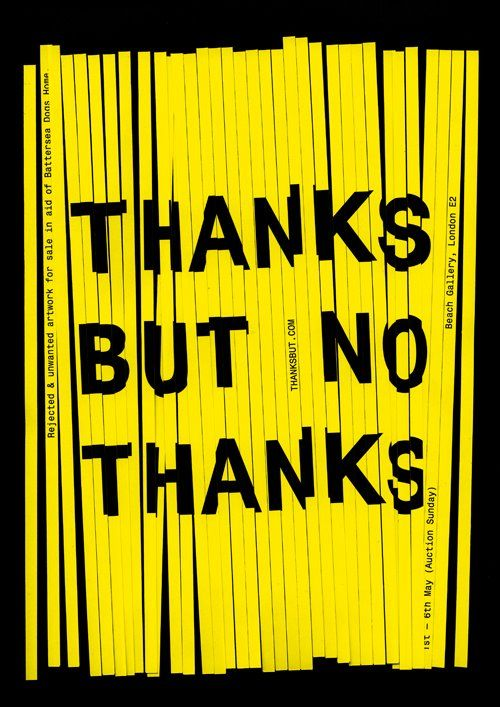 collectingaesthetics:  Thanks But No Thanks Exhibition by Kingston graphic design students Ben West & Alex Brown. featuring work from: Stefan Sagmeister, Studio SM, Bart De Baets, Bibliotheque, Pentagram, Build, Experimental Jetset, Rob Ryan, myself & many more. ☺   TOMMOROW