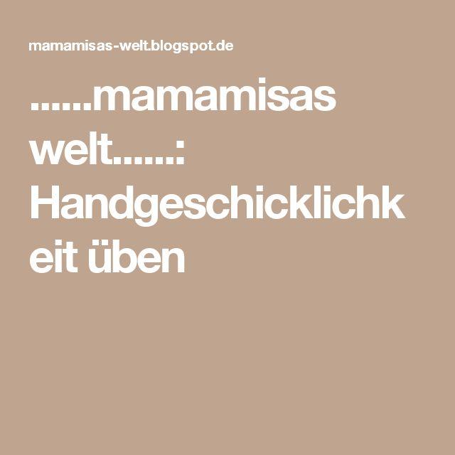 ......mamamisas welt......: Handgeschicklichkeit üben