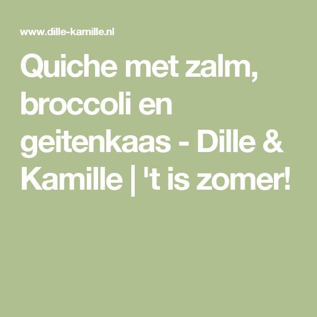 Quiche met zalm, broccoli en geitenkaas - Dille & Kamille | 't is zomer!